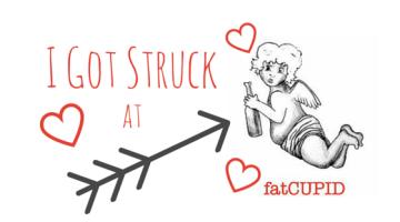 I Got Struck @ fatCUPID !