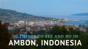 10 Things To See & Do In Ambon, Indonesia