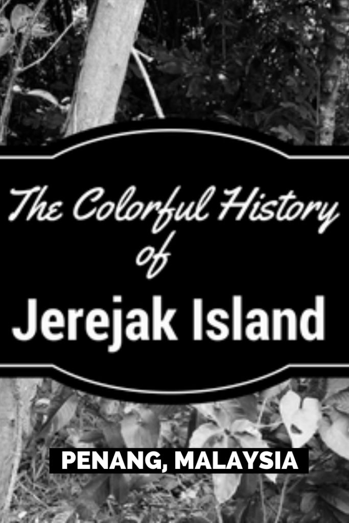 The Colorful History of Jerejak Island