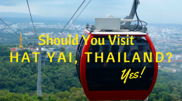 Should You Visit Hat Yai, Thailand? Yes!
