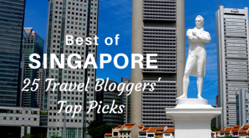Best of Singapore: 25 Travel Bloggers' Top Picks