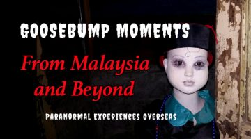 Goosebump Moments and Ghost Stories in Malaysia and Beyond