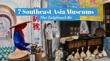 7 Southeast Asia Museums That Enlightened Me