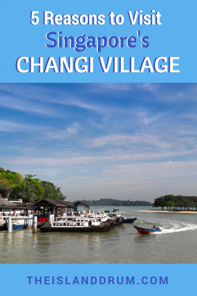 5 Reasons To Visit Singapore's Changi Village