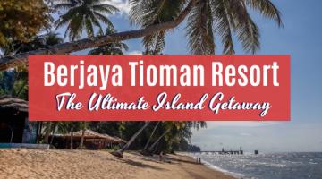 Berjaya Tioman Resort, The Ultimate Island Getaway