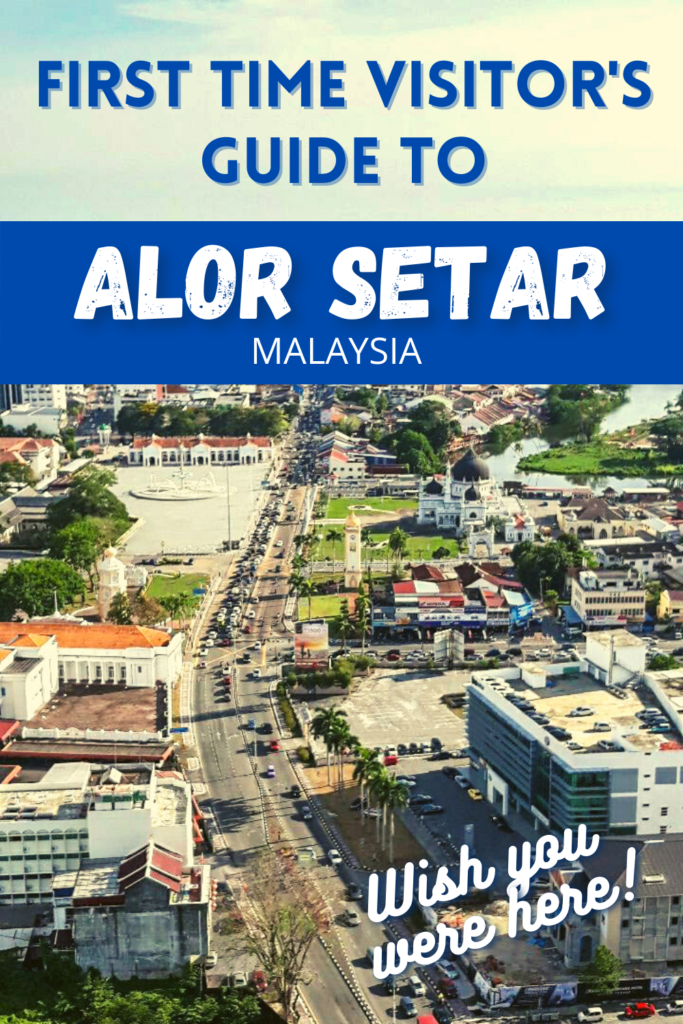 First Time Visitor's Guide to Alor Setar, Malaysia